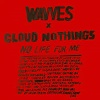 WAVVES CLOUD NOTHINGS No Life For Me Mini