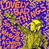 THE LOVELY BAD THINGS Space Waste Always Lazy Mini