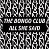 THE BONGO CLUB All She Said Mini