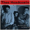 THEE HEADCOATS The Good Times Are Killing Me Minis