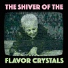 FLAVOR CRYSTALS The Shiver Of The Flavor Crystals Mini