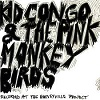 KID CONGO AND THE PINK MONKEY BIRDS Bruce Juice El Cucuy Mini
