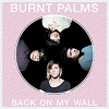 BURNT PALMS Back On My Wall Mini