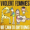VIOLENT FEMMES We Can Do Anything Mini