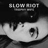 SLOW RIOT Trophy Wife Mini
