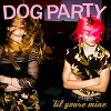 DOG PARTY `Til You´re Mine Mini