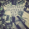 GESTURES Shattered Mind EP Mini