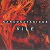 narcosatanicos-vile-mini