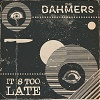 THE DAHMERS It´s Too Late Mini
