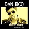DAN RICO Nobody Knows Mini