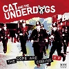 CAT AND THE UNDERDOGS The Cops Are Coming Mini