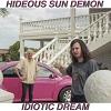 HIDEOUS SUN DEMON Idiotic Dream Mini