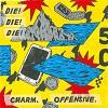 DIE! DIE! DIE! Charm. Offensive. Mini
