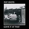 PIST IDIOTS Leave It At That Mini