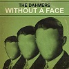 THE DAHMERS Without A Face Mini