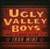 UGLY VALLEY BOYS Iron Mine Mini