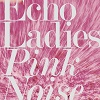 ECHO LADIES Pink Noise Mini