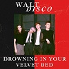 WALT DISCO Drowning In Your Velvet Bed Mini