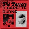 THE PARROTS Cigarette Burns Mini