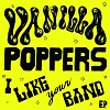 VANILLA POPPERS I Like Your Band Mini