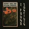 TEDDY AND THE ROUGH RIDERS I Found Somethin' Mini