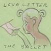 THE BALLET Love Letter Mini