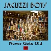 JACUZZI BOYS Never Gets Old Mini