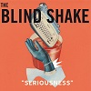 THE BLIND SHAKE Seriousness (Deluxe) Mini