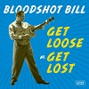 BLOODSHOT BILL Get Loose Or Get Lost Mini