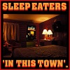 SLEEP EATERS In This Town Mini